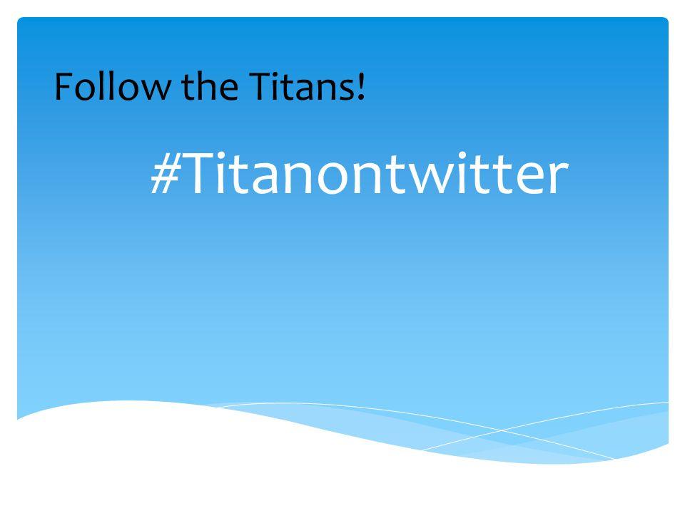 #Titanontwitter Follow the Titans!