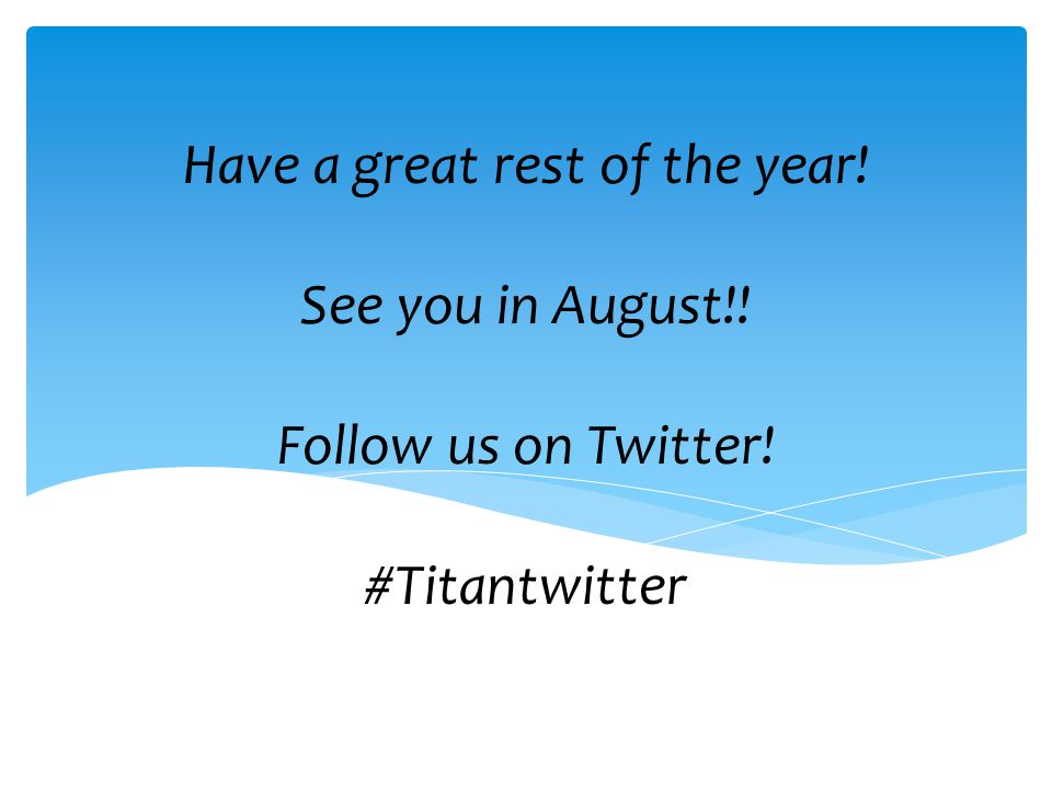 Have a great rest of the year! See you in August!! Follow us on Twitter! #Titantwitter
