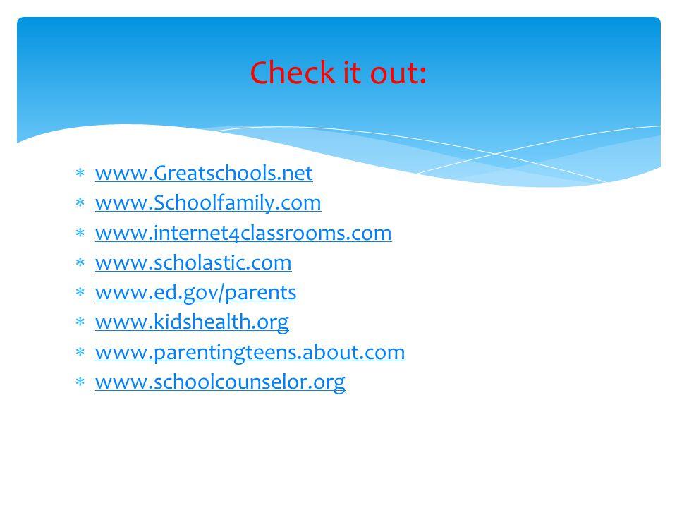 Check it out: www.Greatschools.net www.Schoolfamily.com www.internet4classrooms.com www.scholastic.com www.ed.gov/parents www.kidshealth.org www.paren
