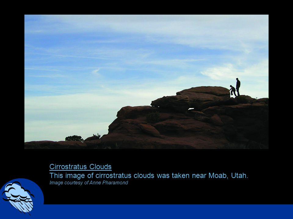 Cirrostratus Clouds This image of cirrostratus clouds was taken near Moab, Utah. Image courtesy of Anne Pharamond