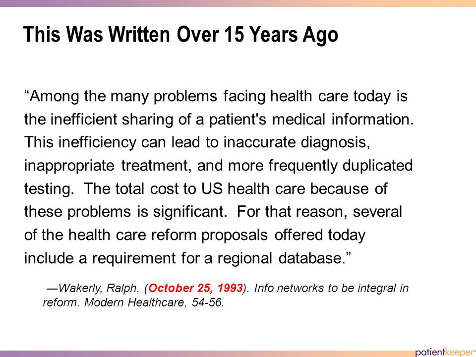 This Was Written Over 15 Years Ago Among the many problems facing health care today is the inefficient sharing of a patient s medical information.