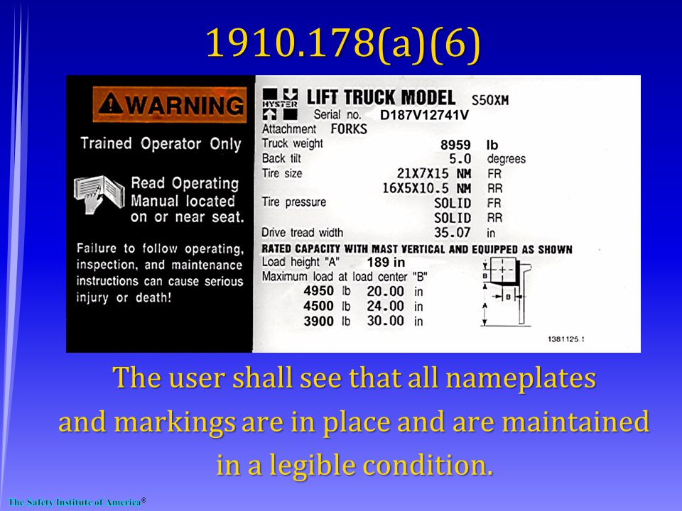 1910.178(a)(6) The user shall see that all nameplates and markings are in place and are maintained in a legible condition.