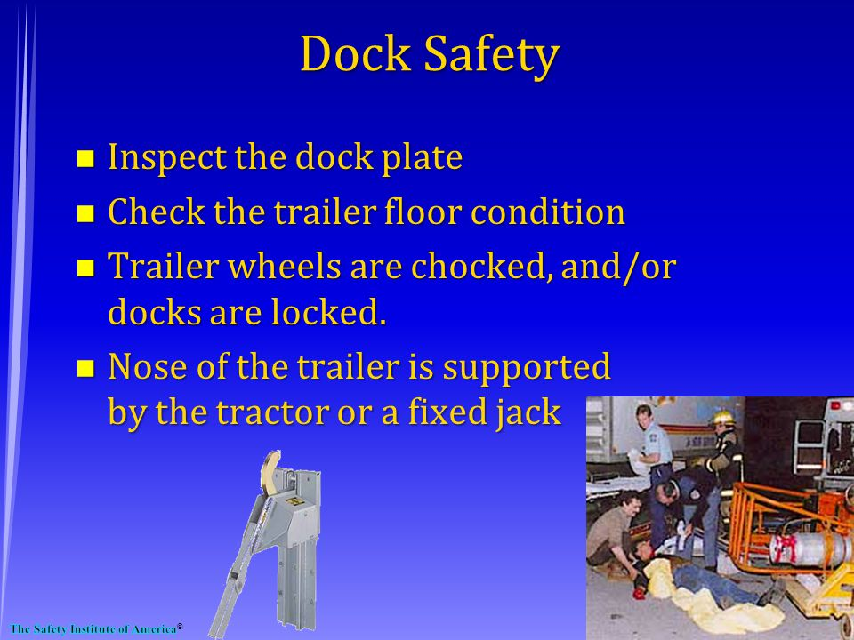 Dock Safety n Inspect the dock plate n Check the trailer floor condition n Trailer wheels are chocked, and/or docks are locked.