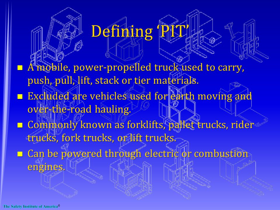 Defining PIT n A mobile, power-propelled truck used to carry, push, pull, lift, stack or tier materials.