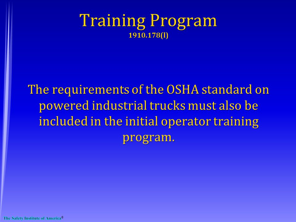 The requirements of the OSHA standard on powered industrial trucks must also be included in the initial operator training program.