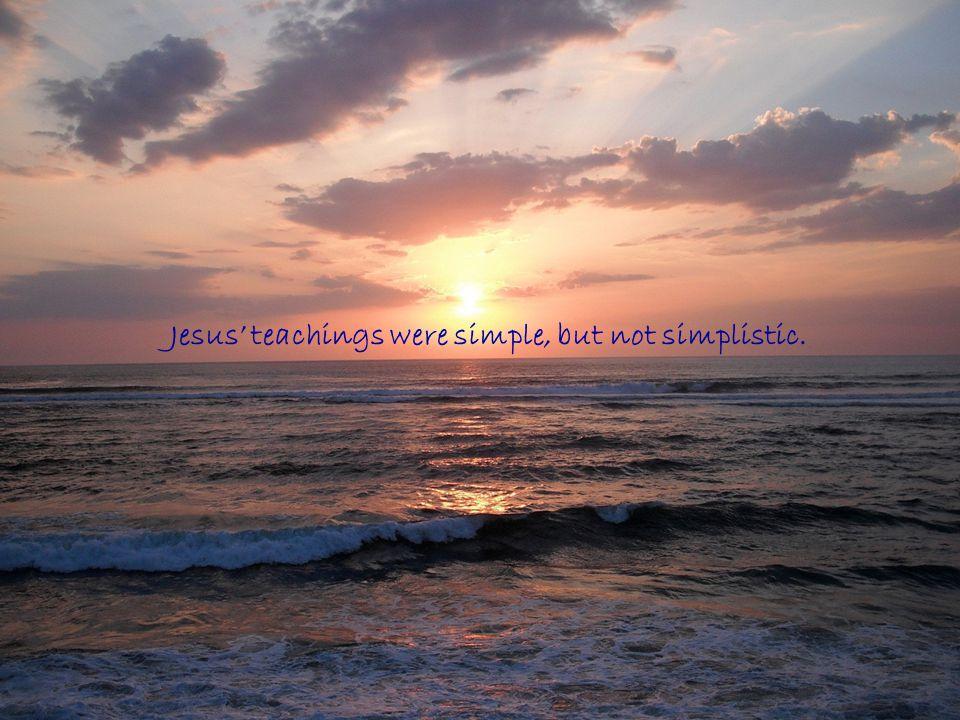 Jesus teachings were simple, but not simplistic.