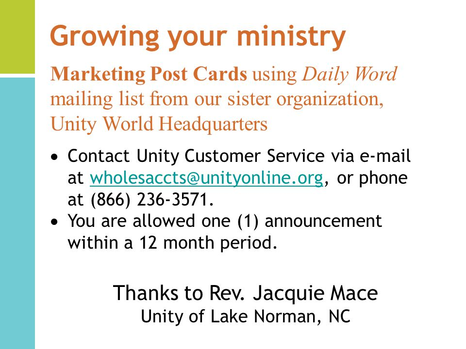 Growing your ministry Marketing Post Cards using Daily Word mailing list from our sister organization, Unity World Headquarters Contact Unity Customer Service via  at or phone at (866) You are allowed one (1) announcement within a 12 month period.