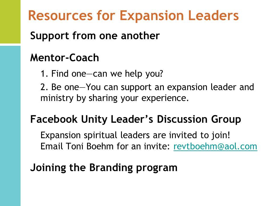 Resources for Expansion Leaders Support from one another Mentor-Coach 1.