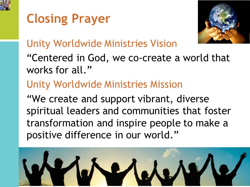 Closing Prayer Unity Worldwide Ministries Vision Centered in God, we co-create a world that works for all.
