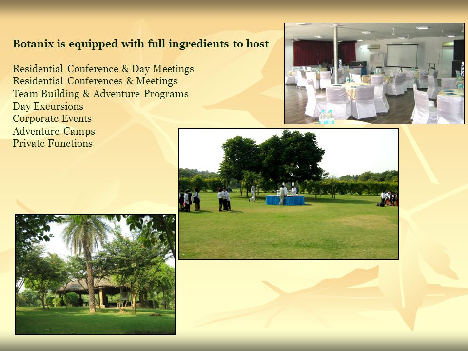 Botanix is equipped with full ingredients to host Residential Conference & Day Meetings Residential Conferences & Meetings Team Building & Adventure Programs Day Excursions Corporate Events Adventure Camps Private Functions