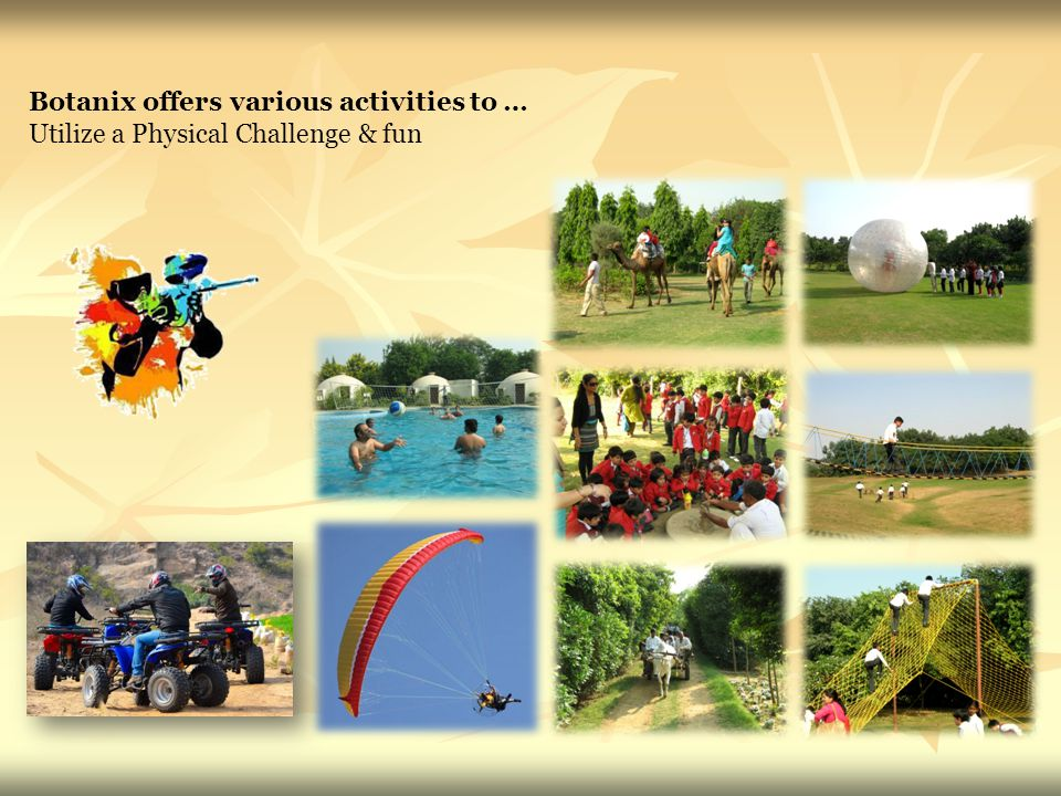 Botanix offers various activities to … Utilize a Physical Challenge & fun