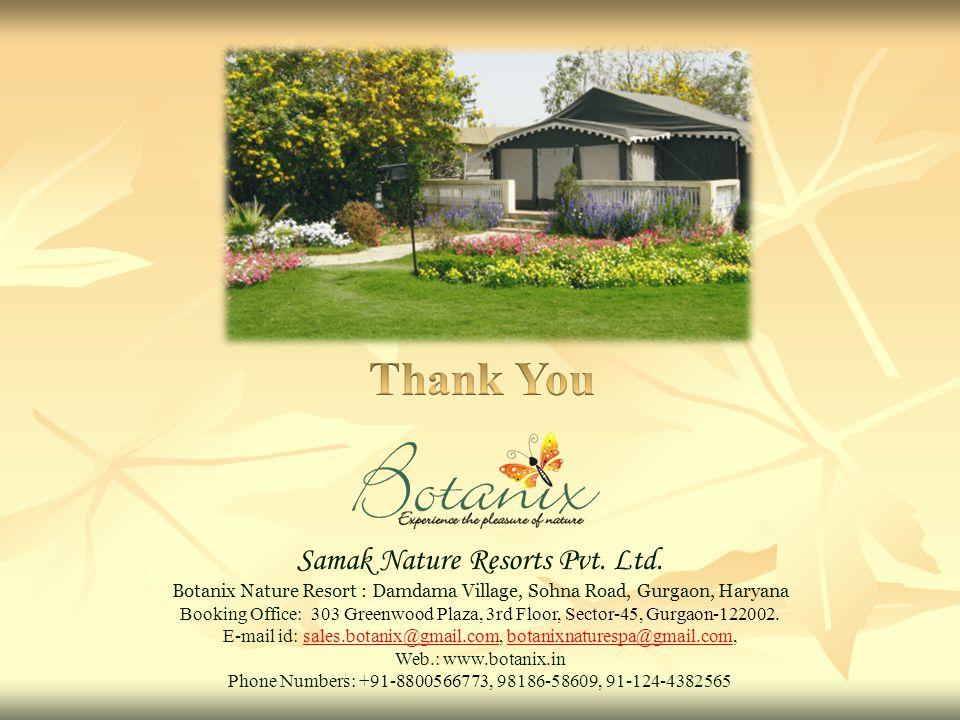 Samak Nature Resorts Pvt. Ltd. Botanix Nature Resort : Damdama Village, Sohna Road, Gurgaon, Haryana Booking Office: 303 Greenwood Plaza, 3rd Floor, S