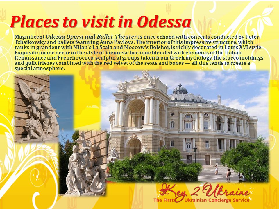 Places to visit in Odessa The Theater, built in the 19th century, possesses a unique hall with a luxurious lobby, royal staircase and a number of massive mirrors.