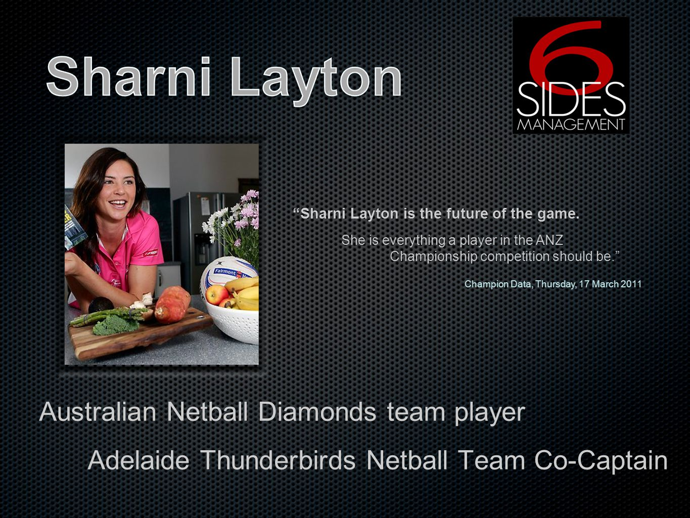 Australian Netball Diamonds team player Adelaide Thunderbirds Netball Team Co-Captain Sharni Layton is the future of the game. She is everything a pla