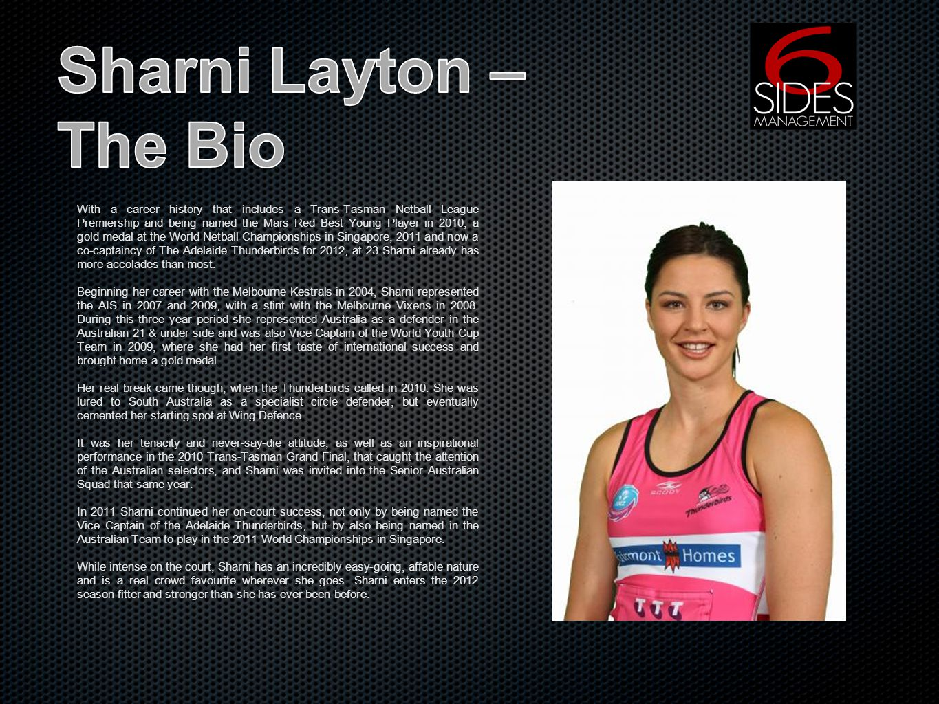 With a career history that includes a Trans-Tasman Netball League Premiership and being named the Mars Red Best Young Player in 2010, a gold medal at