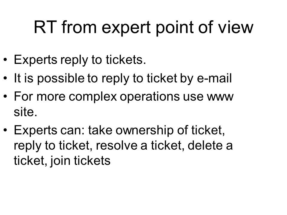 RT from expert point of view Experts reply to tickets. It is possible to reply to ticket by e-mail For more complex operations use www site. Experts c