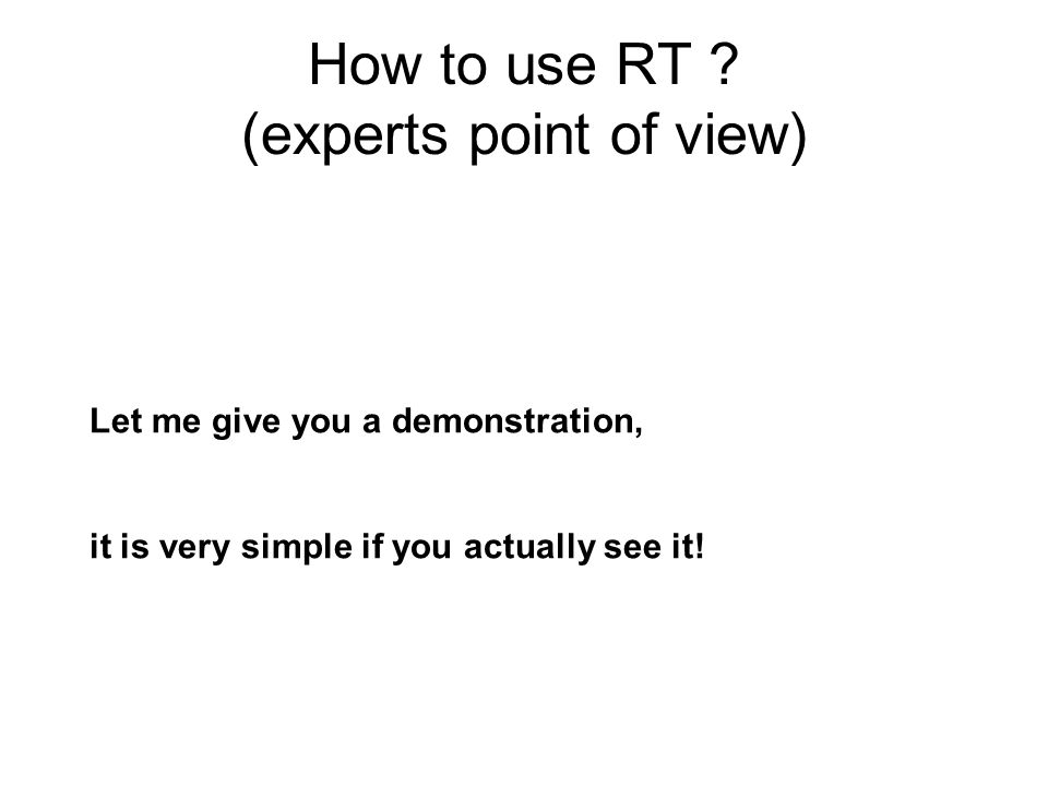 How to use RT ? (experts point of view) Let me give you a demonstration, it is very simple if you actually see it!