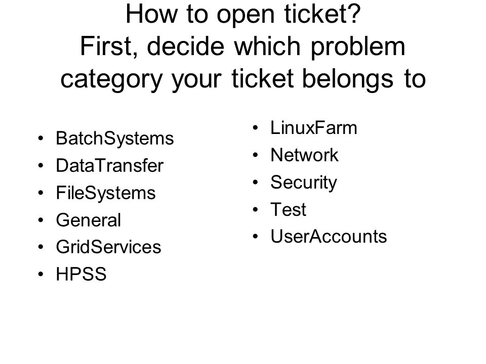 How to open ticket? First, decide which problem category your ticket belongs to BatchSystems DataTransfer FileSystems General GridServices HPSS LinuxF