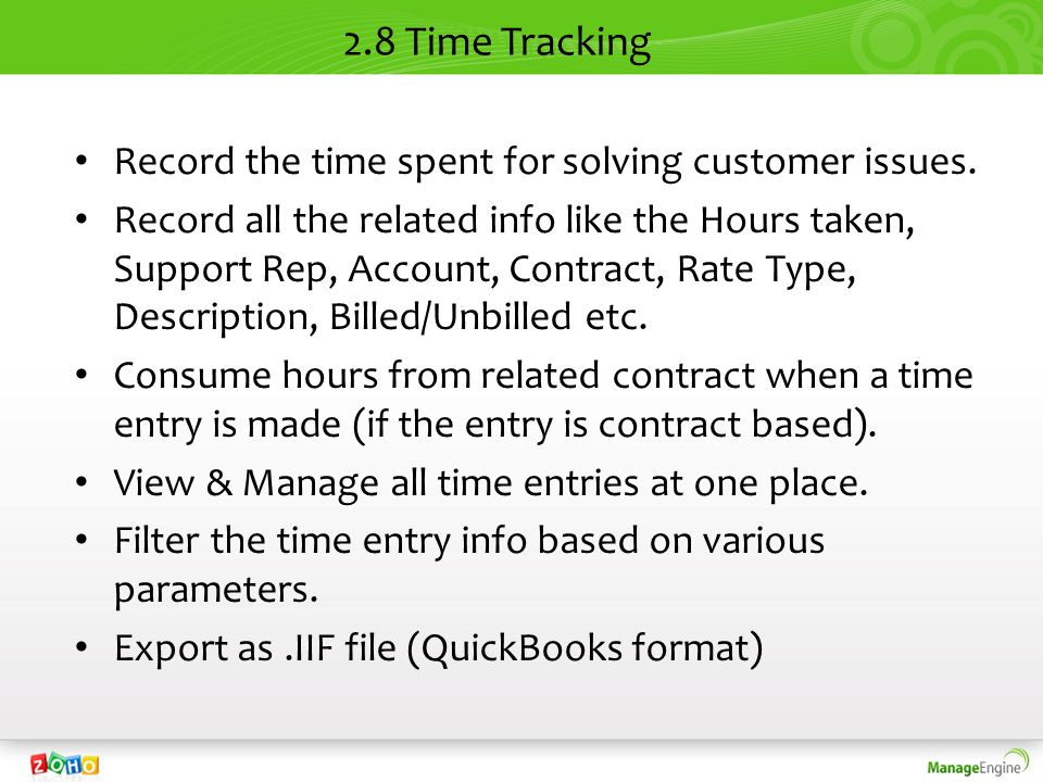 2.8 Time Tracking Record the time spent for solving customer issues. Record all the related info like the Hours taken, Support Rep, Account, Contract,