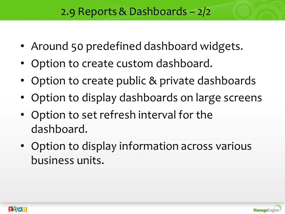 2.9 Reports & Dashboards – 2/2 Around 50 predefined dashboard widgets.
