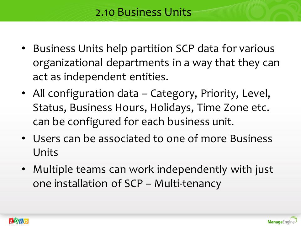 2.10 Business Units Business Units help partition SCP data for various organizational departments in a way that they can act as independent entities.