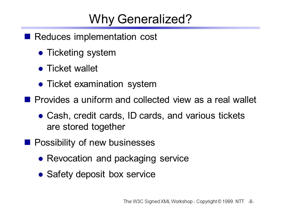 The W3C Signed XML Workshop - Copyright © 1999 NTT -8- Why Generalized.