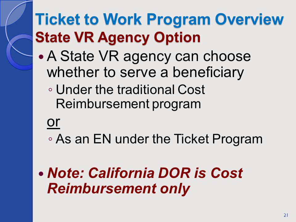 Ticket to Work Program Overview State VR Agency Option A State VR agency can choose whether to serve a beneficiary Under the traditional Cost Reimburs