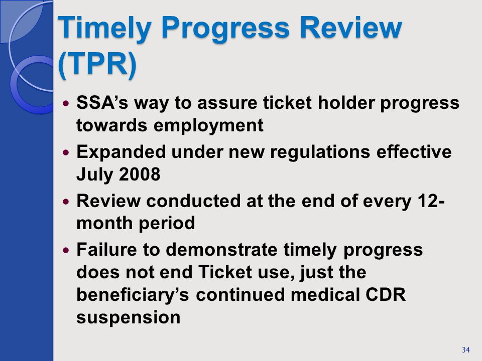 Timely Progress Review (TPR) SSAs way to assure ticket holder progress towards employment Expanded under new regulations effective July 2008 Review co