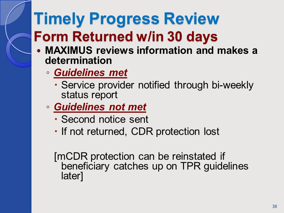 Timely Progress Review Form Returned w/in 30 days MAXIMUS reviews information and makes a determination Guidelines met Service provider notified throu