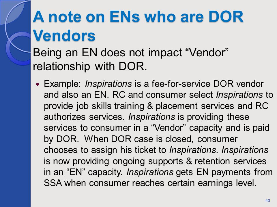 A note on ENs who are DOR Vendors Being an EN does not impact Vendor relationship with DOR. Example: Inspirations is a fee-for-service DOR vendor and