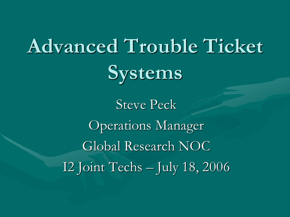 Advanced Trouble Ticket Systems If you look at R&E networks as a system, there are quite a few components that need to interoperate well to achieve the desired result, the advanced networking that we know and love so well.
