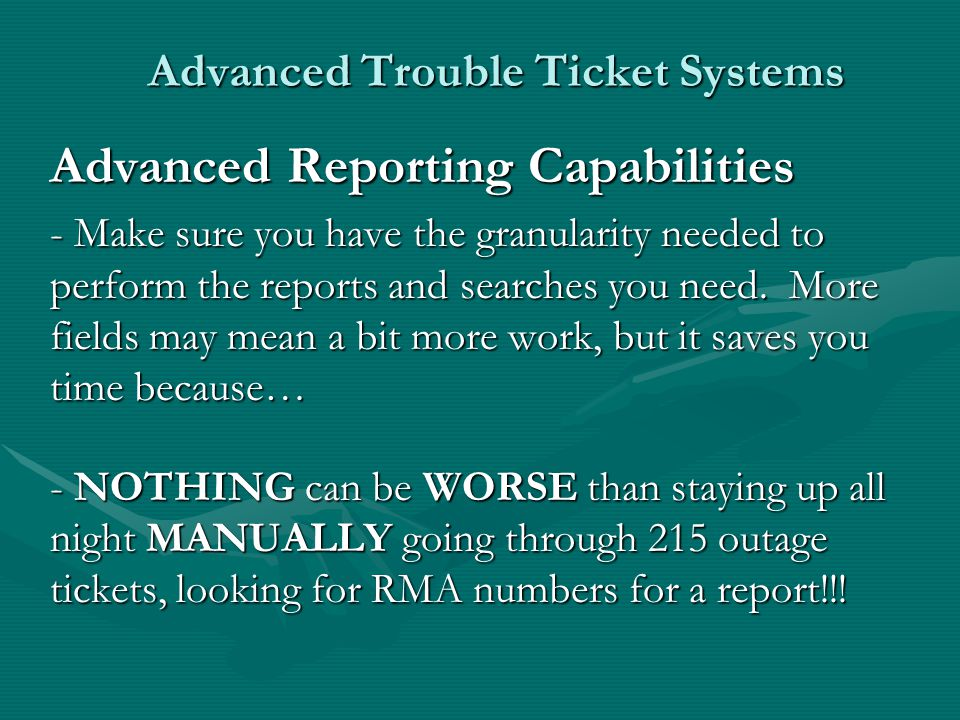 Advanced Trouble Ticket Systems Advanced Reporting Capabilities - Make sure you have the granularity needed to perform the reports and searches you ne