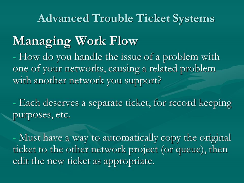 Advanced Trouble Ticket Systems Managing Work Flow - How do you handle the issue of a problem with one of your networks, causing a related problem with another network you support.