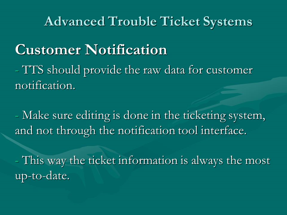 Advanced Trouble Ticket Systems Customer Notification - TTS should provide the raw data for customer notification. - Make sure editing is done in the