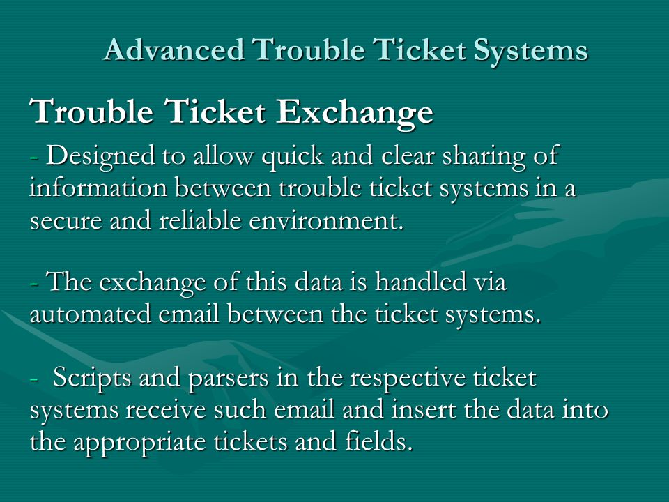 Advanced Trouble Ticket Systems Trouble Ticket Exchange - Designed to allow quick and clear sharing of information between trouble ticket systems in a
