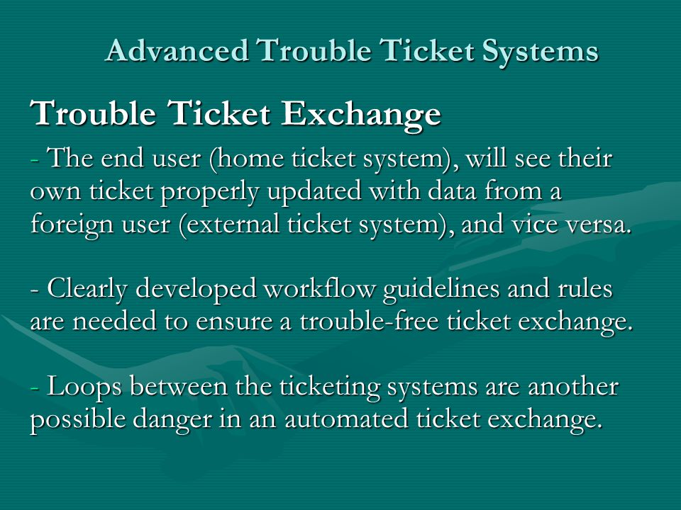 Advanced Trouble Ticket Systems Trouble Ticket Exchange - The end user (home ticket system), will see their own ticket properly updated with data from