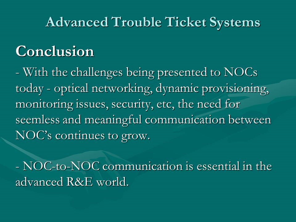 Advanced Trouble Ticket Systems Conclusion - With the challenges being presented to NOCs today - optical networking, dynamic provisioning, monitoring