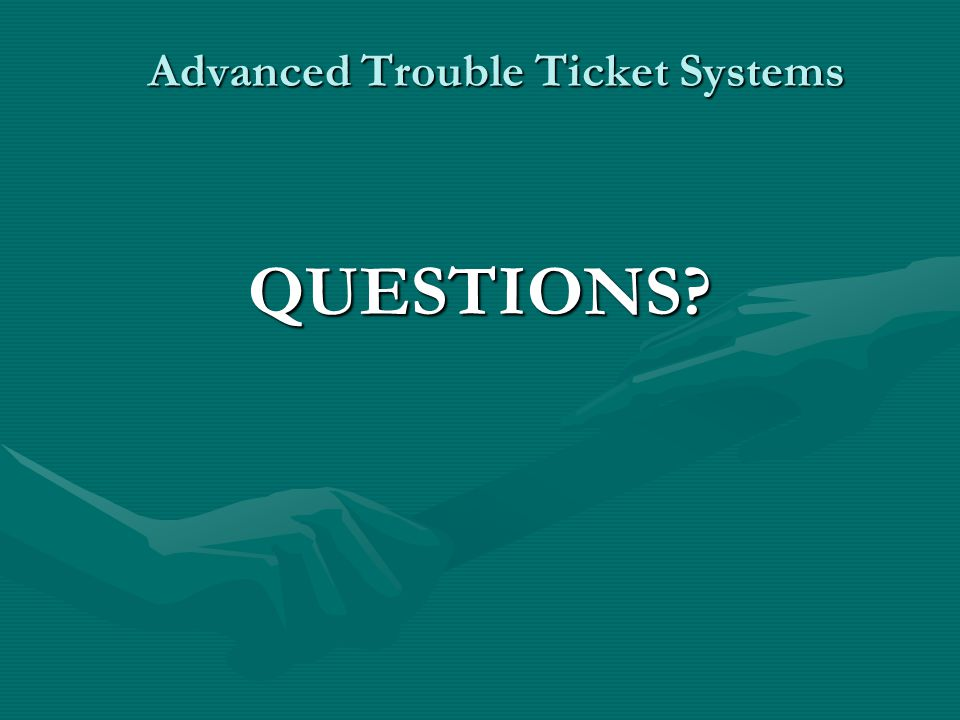 Advanced Trouble Ticket Systems QUESTIONS