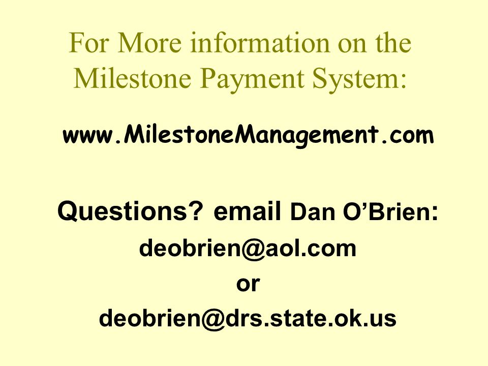For More information on the Milestone Payment System: www.MilestoneManagement.com Questions.