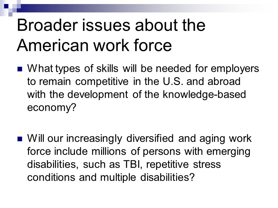 Broader issues about the American work force What types of skills will be needed for employers to remain competitive in the U.S.