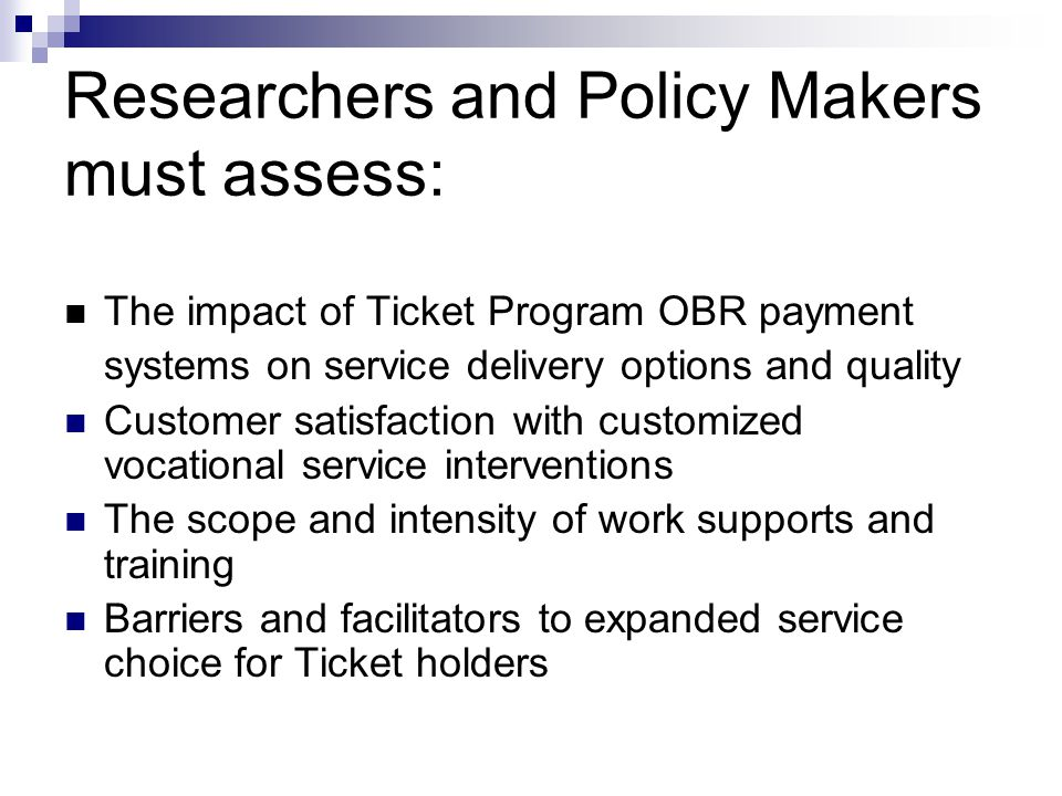 Researchers and Policy Makers must assess: The impact of Ticket Program OBR payment systems on service delivery options and quality Customer satisfact