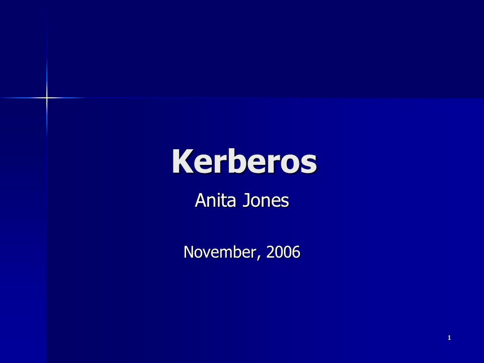 1 Kerberos Anita Jones November, 2006