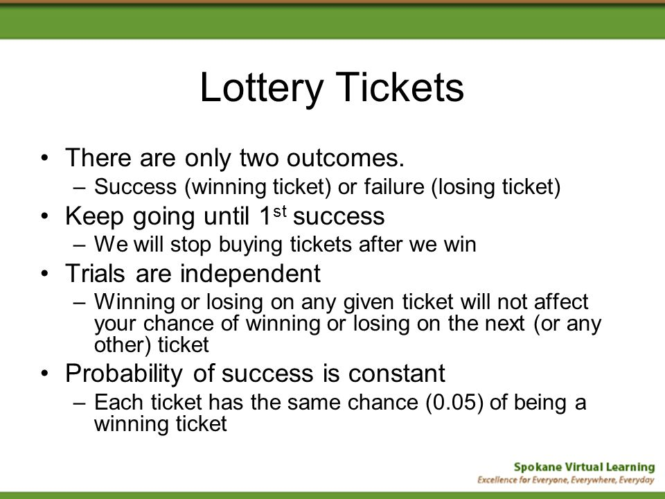 Lottery Tickets Some questions to consider: –What is the probability of winning on the first ticket.