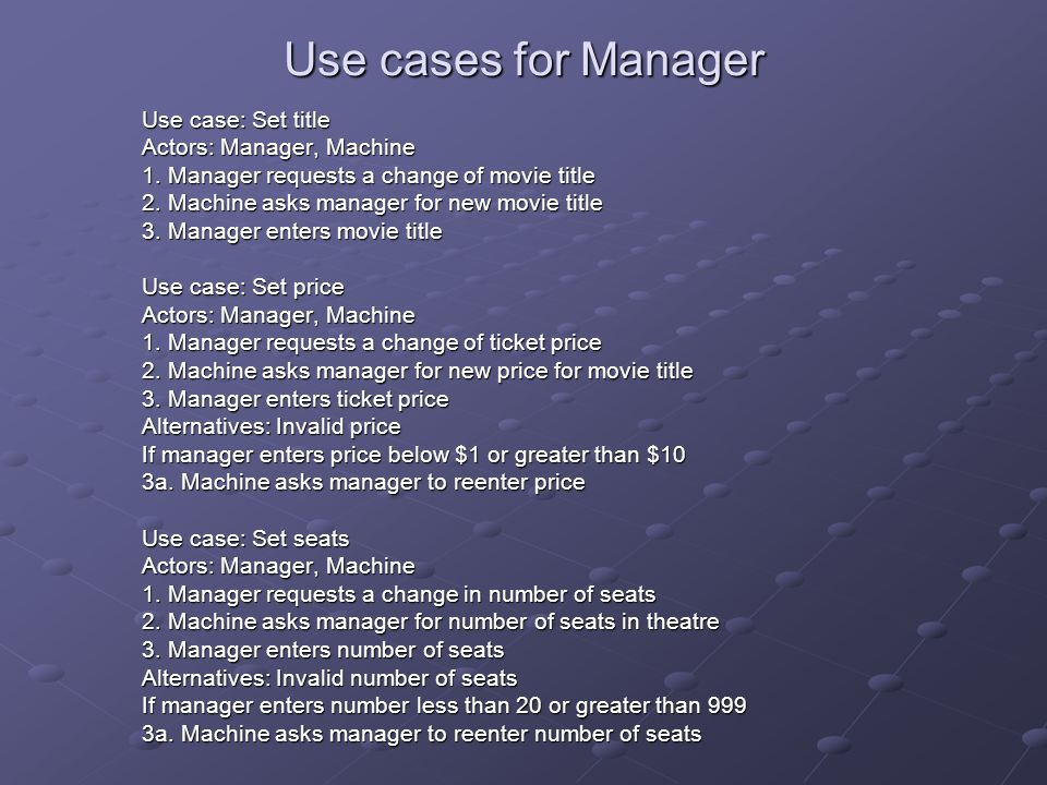 Use cases for Manager Use case: Set title Actors: Manager, Machine 1. Manager requests a change of movie title 2. Machine asks manager for new movie t