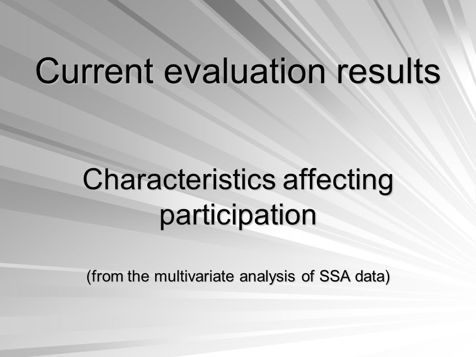 Current evaluation results Characteristics affecting participation (from the multivariate analysis of SSA data)