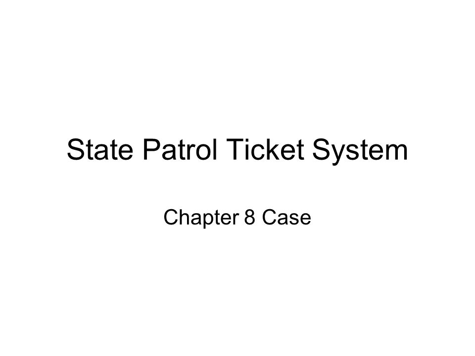 State Patrol Ticket System Chapter 8 Case