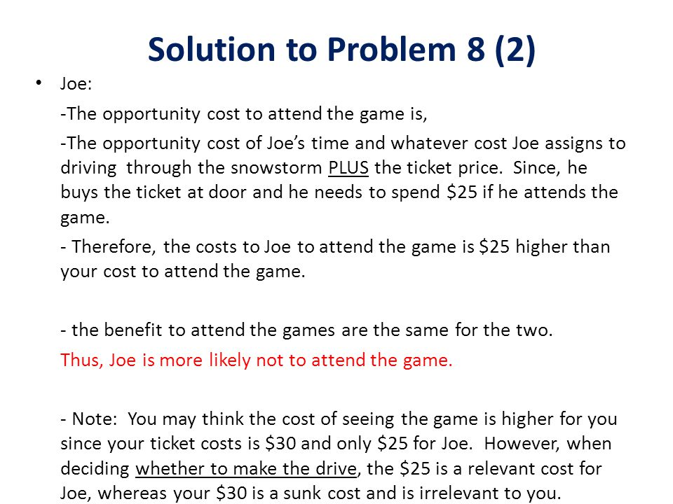 Joe: -The opportunity cost to attend the game is, -The opportunity cost of Joes time and whatever cost Joe assigns to driving through the snowstorm PL