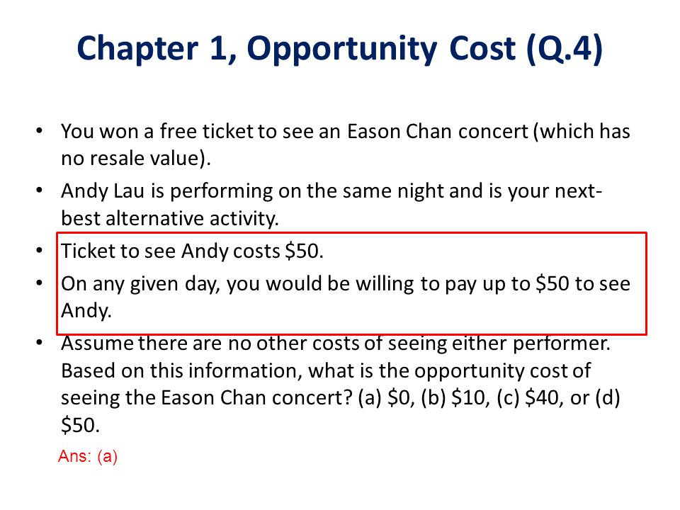 You won a free ticket to see an Eason Chan concert (which has no resale value). Andy Lau is performing on the same night and is your next- best altern