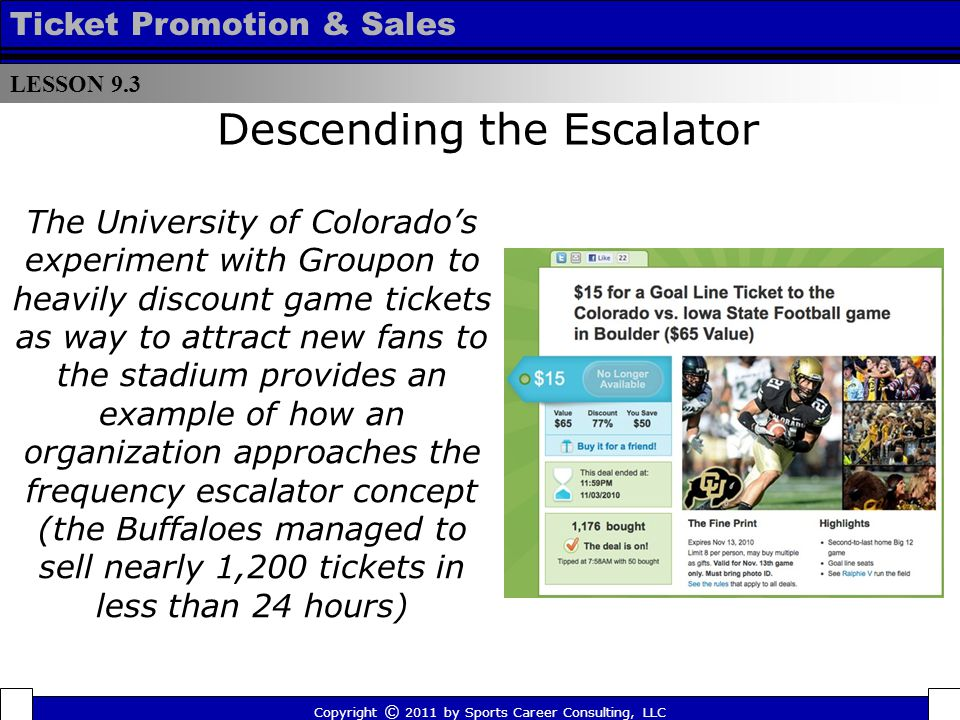 Copyright © 2011 by Sports Career Consulting, LLC The University of Colorados experiment with Groupon to heavily discount game tickets as way to attra