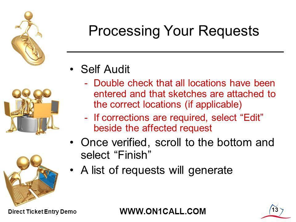 13 WWW.ON1CALL.COM Direct Ticket Entry Demo Processing Your Requests Self Audit -Double check that all locations have been entered and that sketches a